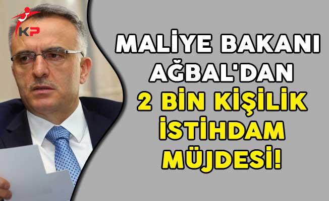 Maliye Bakanı Ağbal'dan 2 Bin Kişilik İstihdam Müjdesi!