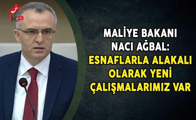 Maliye Bakanı Naci Ağbal: Esnaflarla Alakalı Olarak Yeni Çalışmalarımız Var