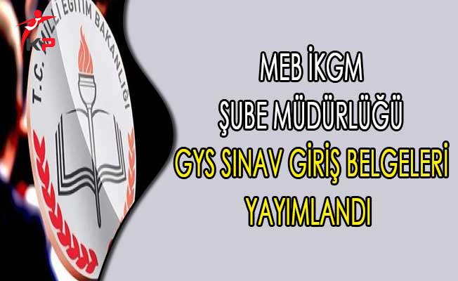 MEB İKGM Şube Müdürlüğü GYS Sınav Giriş Belgeleri Yayımlandı