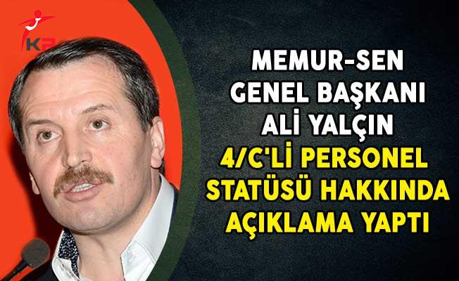 Memur-Sen Genel Başkanı Ali Yalçın 4/C'li Personel Statüsü Hakkında Açıklama Yaptı