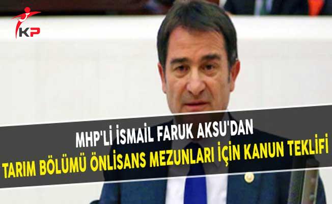 MHP'li İsmail Faruk AKSU'dan Tarım Bölümü Önlisans Mezunları İçin Kanun Teklifi