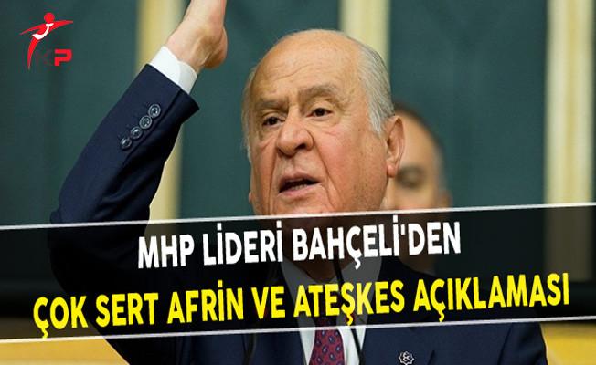 MHP Lideri Bahçeli'den Çok Sert Afrin ve Ateşkes Açıklaması