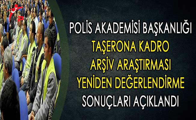 Polis Akademisi Başkanlığı Taşerona Kadro Arşiv Araştırması Yeniden Değerlendirme Sonuçları Açıklandı