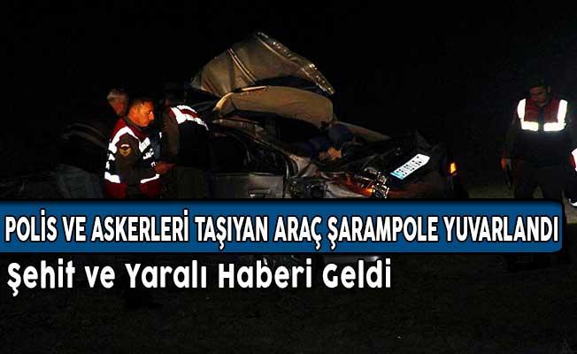 Polis ve Askerleri Taşıyan Araç Şarampole Yuvarlandı! Şehit ve Yaralı Haberi Geldi