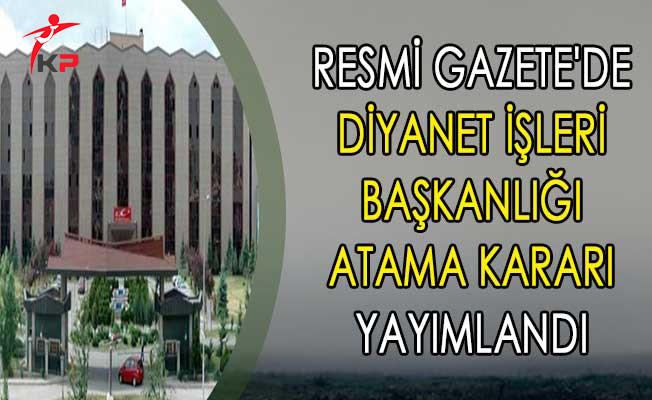 Resmi Gazete'de Diyanet İşleri Başkanlığı Atama Kararı Yayımlandı