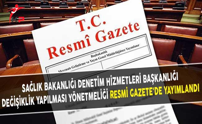 Sağlık Bakanlığı Denetim Hizmetleri Başkanlığı Değişiklik Yapılması Yönetmeliği Resmi Gazete'de Yayımlandı