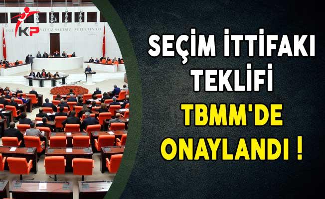 Seçim İttifakı Teklifi TBMM'de Onaylandı!