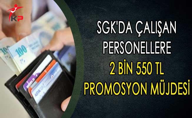SGK'da Çalışan Personellere 2 Bin 550 TL Promosyon Müjdesi