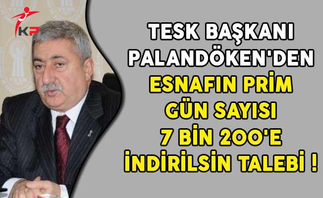 TESK Başkanı Palandöken'den Esnafın Prim Gün Sayısı 7 Bin 200'e İndirilsin Talebi!
