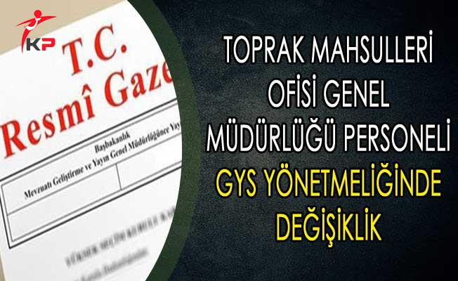 Toprak Mahsulleri Ofisi Genel Müdürlüğü Personeli GYS Yönetmeliğinde Değişiklik