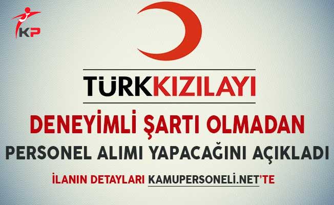 Türk Kızılayı Deneyimli Şartı Olmadan Personel Alımı Yapacağını Açıkladı