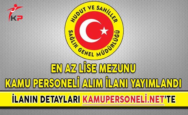 Türkiye Hudut ve Sahiller Sağlık Genel Müdürlüğü En Az Lise Mezunu Kamu Personeli Alım İlanı Yayımlandı