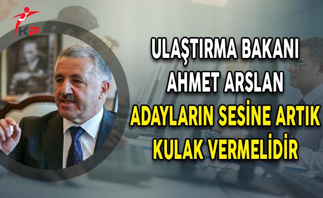 Ulaştırma Bakanı Ahmet Arslan Adayların Sesine Artık Kulak Vermelidir
