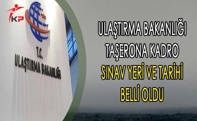 Ulaştırma Bakanlığı Taşerona Kadro Sınav Yeri ve Tarihi Belli Oldu