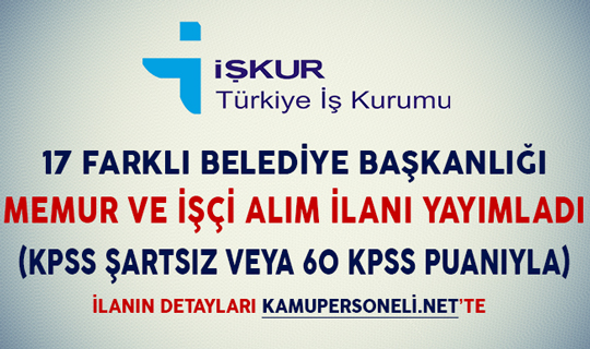 17 Belediye Memur ve İşçi Alım İlanı Yayımladı (KPSS Şartsız veya 60 KPSS Puanıyla)