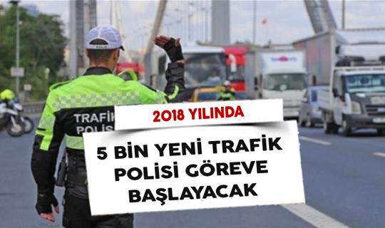 2018 Yılı İçerisinde 5 Bin Yeni Trafik Polisi Göreve Başlayacak
