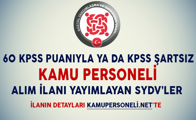 60 KPSS Puanıyla ya da KPSS Şartsız Kamu Personeli Alım İlanı Yayımlayan SYDV'ler