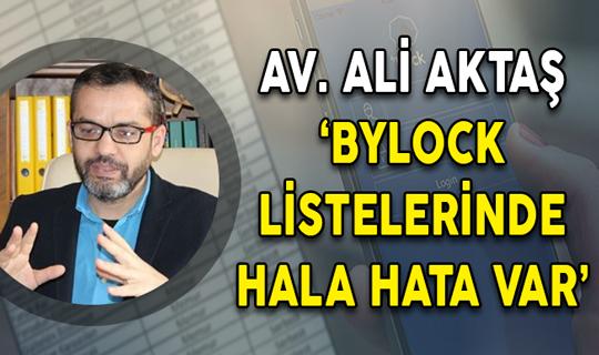 Av. Ali Aktaş: Bylock Listelerinde Hala Hata Var