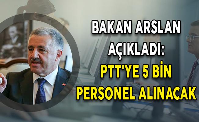 Bakan Arslan Açıkladı: PTT'ye 5 Bin Personel Alımı Yapılacak