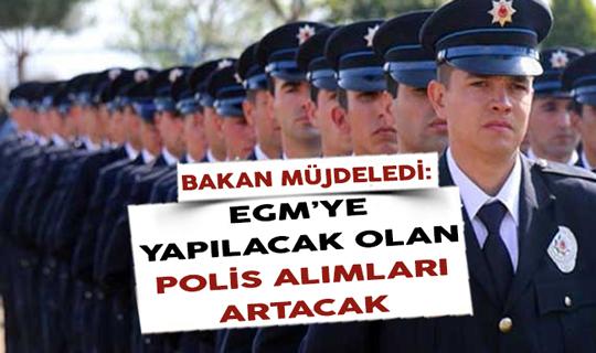 Bakan Soylu Müjdeledi: EGM Polis Alımları Artacak