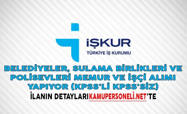 Belediyeler, Sulama Birlikleri ve Polisevleri Memur ve İşçi Alımı Yapacağını Duyurdu! (KPSS'li KPSS'siz)