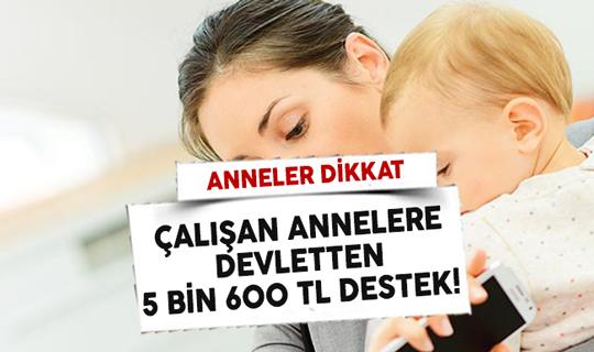Çalışan Annelere Devletten 5 Bin 600 TL Destek!