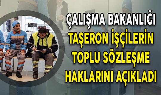 Çalışma Bakanlığı Taşeron İşçilerin Toplu Sözleşme Haklarını Açıkladı (Maaş, Zam, İkramiye ve İzin)