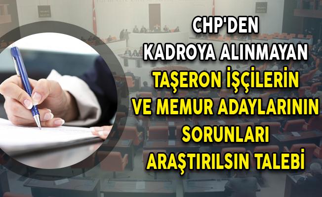 CHP'den Kadroya Alınmayan Taşeron İşçilerin ve Memur Adaylarının Sorunları Araştırılsın Talebi