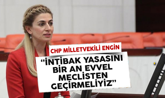 CHP Milletvekili Didem Engin: İntibak Yasasını Bir An Evvel Meclisten Geçirmeliyiz
