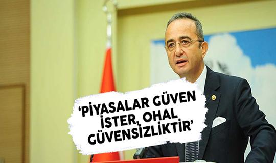 CHP Sözcüsü Tezcan: OHAL Güvensizliktir Piyasalar Güven İster