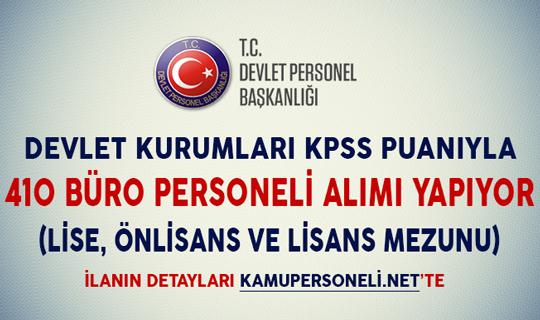 Devlet Kurumları KPSS Puanıyla 410 Büro Personeli Alıyor (Lise, Önlisans ve Lisans Mezunu)