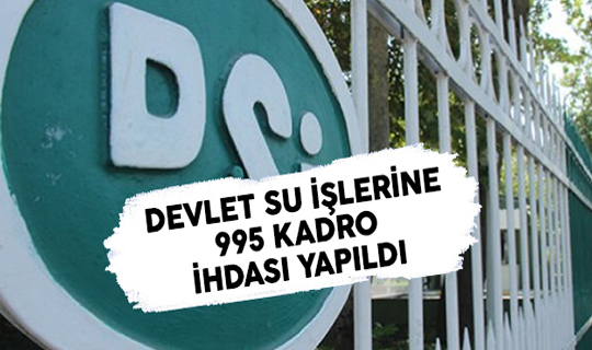 Devlet Su İşlerine (DSİ) 995 Kadro İhdası Yapıldı