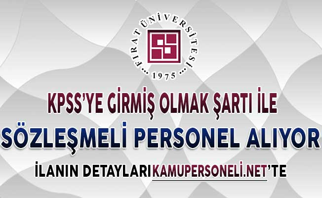 Fırat Üniversitesi KPSS'ye Girmiş Olmak Şartı İle Sözleşmeli Personel Alımı Yapıyor