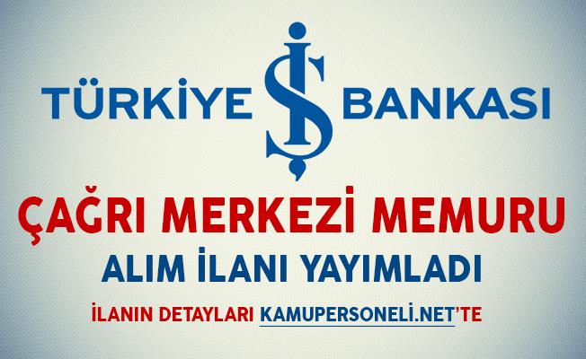 İş Bankası Çağrı Merkezi Memuru Alım İlanı Yayımladı
