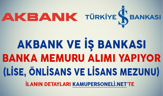 İş Bankası ve Akbank Banka Memuru Alıyorlar (Lise, Önlisans ve Lisans Mezunu)