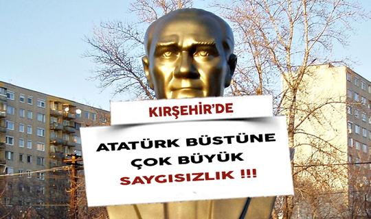 Kırşehir'de Atatürk Büstüne Çok Büyük Saygısızlık !