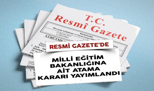 Milli Eğitim Bakanlığına Ait Atama Kararı Resmi Gazete'de Yayımlandı