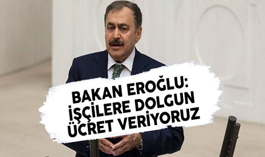 Orman Bakanı Eroğlu'ndan 'İşçilere Dolgun Ücret Veriyoruz' Açıklaması