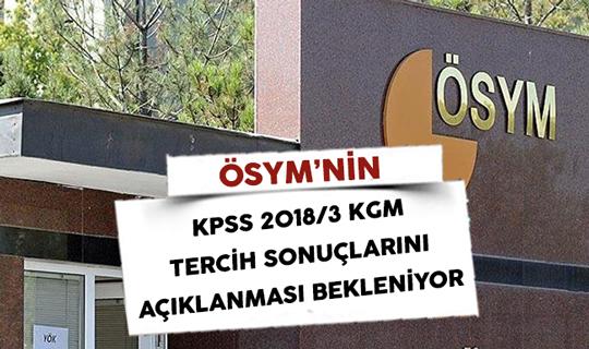 ÖSYM'nin KPSS 2018/3 KGM Tercih Sonuçlarını Açıklaması Bekleniliyor