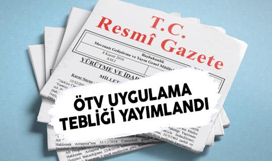 ÖTV Uygulama Genel Tebliğinde Değişiklik Yapılması Tebliği Resmi Gazete'de Yayımlandı