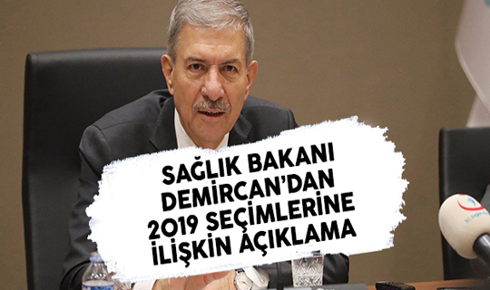 Sağlık Bakanı Demircan'dan 2019 Seçimlerine İlişkin Açıklama