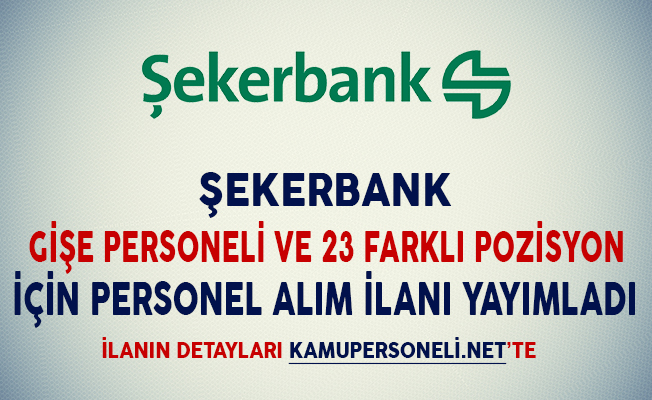 Şekerbank Gişe Personeli ve 23 Farklı Pozisyon İçin Personel Alımı Yapacağını Duyurdu