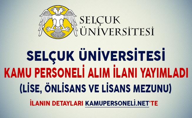 Selçuk Üniversitesi Kamu Personeli Alım İlanı Yayımladı (Lise, Önlisans ve Lisans Mezunu)