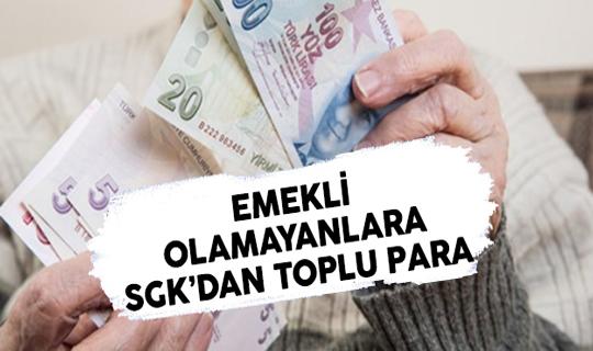 SGK'ya Prim Ödeyip Emekli Olamayanlara Toplu Para