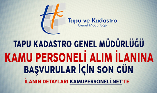 Tapu Kadastro Genel Müdürlüğü 125 Kamu Personeli Alımı Başvuruları İçin Son Gün
