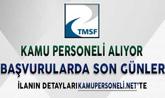 TMSF Kamu Personeli Alımı Başvuruları İçin Son Günler
