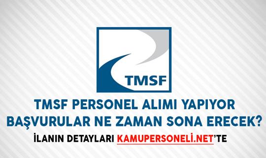 TMSF Personel Alımı Yapıyor! Başvurular Ne Zaman Sona Erecek?