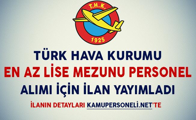 Türk Hava Kurumu En Az Lise Mezunu Personel Alımı İçin İlan Yayımladı