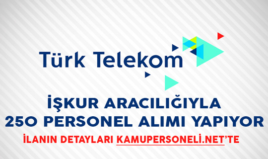 Türk Telekom İŞKUR Aracılığıyla 250 Personel Alımı Yapıyor