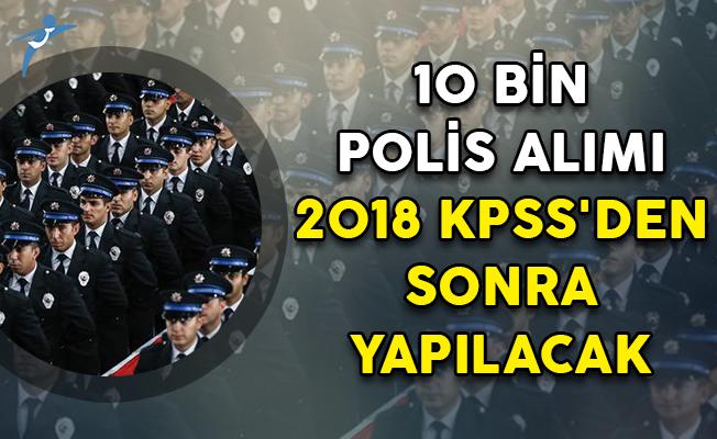 10 Bin Polis Alımı 2018 KPSS'den Sonra Yapılacak